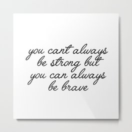 you can always be brave Metal Print