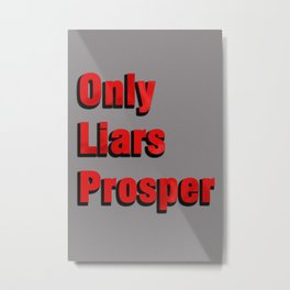 Only Liars Prosper Metal Print