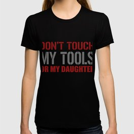 Don't Touch My Tools Or My Daughter T-shirt