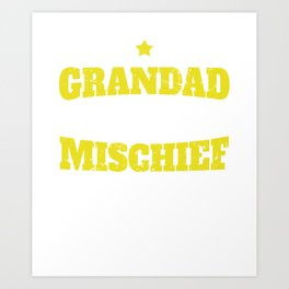 Grandad Here To Help You Get Into Mischief You Haven't Though Of Yet T-Shirt Art Print