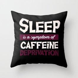 Sleep is a symptom of caffeine deprivation Throw Pillow