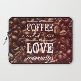 Coffee makes me love mornings Laptop Sleeve