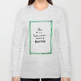 This is a tremendous amount of bullshit Long Sleeve T-shirt