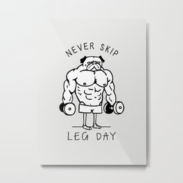 Never Skip Leg Day Metal Print