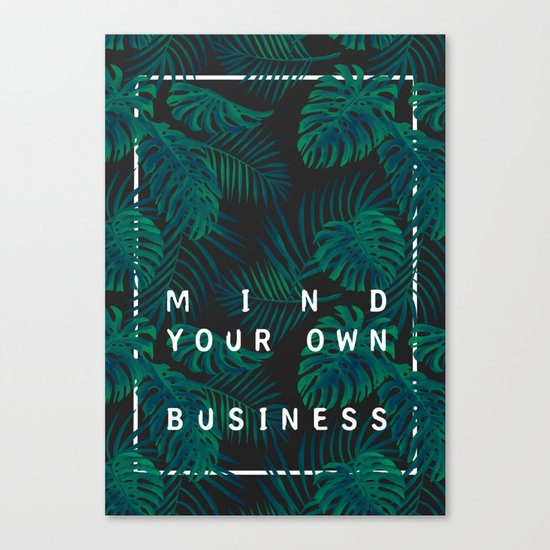 Mind your own business Canvas Print