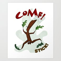 Come! Stick! Art Print