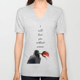I Will Have You Without Armor Unisex V-Neck