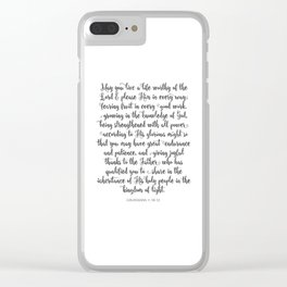May you live a life worthy of the Lord and please Him in every way Clear iPhone Case
