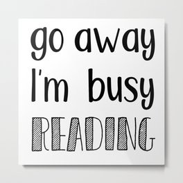 Go away, I'm busy reading! Metal Print