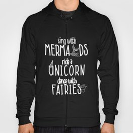 Sing with Mermaids Ride a Unicorn Dance with Fairies T-Shirt Hoody