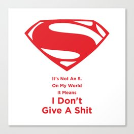 Superman : It's Not An S. On My World It Means I Don't Give A Shit Canvas Print