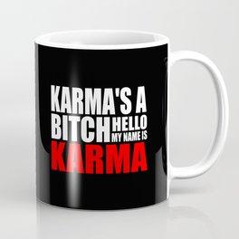 Karma is  a bitch funny quote Coffee Mug