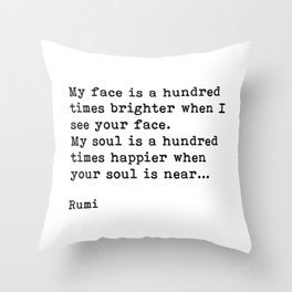 My Soul Is A Hundred Times Happier When Your Soul Is Near, Rumi, Inspirational, Romantic, Quote Throw Pillow