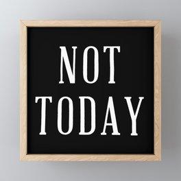 NOT TODAY Framed Mini Art Print