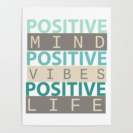 Positive Mind Positive Vibes Positive Life Poster