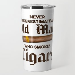 Never Underestimate An Old Man Who Smokes Cigars Travel Mug