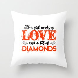 A Girl Needs Love And A Lot Of Diamonds Throw Pillow