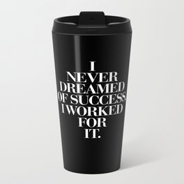 I Never Dreamed Of Success I Worked For It contemporary minimalism typography design home wall decor Metal Travel Mug