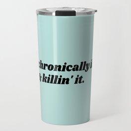 Chronically Ill & Killin' It Travel Mug