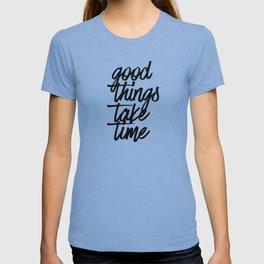Good Things Take Time T-shirt