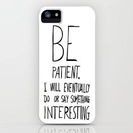 Be patient. iPhone Case