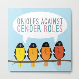 Orioles Against Gender Roles (Blue Background) Metal Print