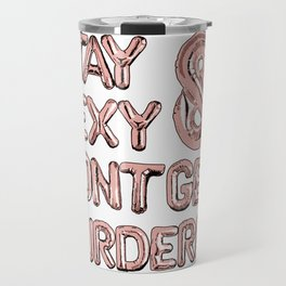 Stay Sexy & Don't Get Murdered - Rose Gold Travel Mug