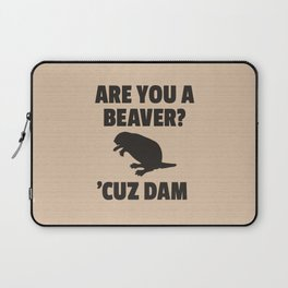 ARE YOU A BEAVER? 'CUZ DAM Laptop Sleeve