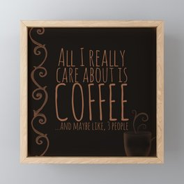 """""""All I care about is Coffee......and maybe like three people."""" - Dark Framed Mini Art Print"""