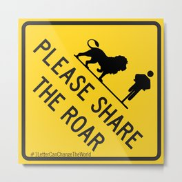 SHARE THE ROAR Traffic Sign Metal Print