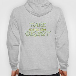 Take me to the Desert #society6 #decor #buyart Hoody