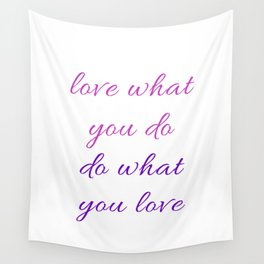 LOVE WHAT YOU DO - DO WHAT YOU LOVE Wall Tapestry