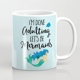 Done Adulting Mermaids Funny Quote Coffee Mug