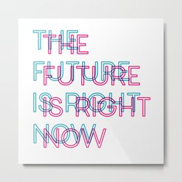 The Future Is Right Now Metal Print