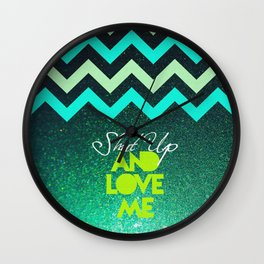 SHUT UP AND LOVE ME © - EMERALD GREEN - Wall Clock
