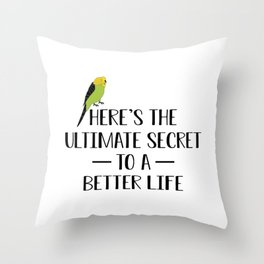Here's The Ultimate Secret To A Better Life Throw Pillow
