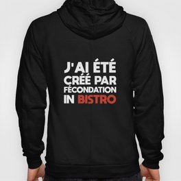 Jai ete cree par fecondation in bistro french t-shirts Hoody
