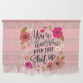 Pretty Sweary: You're Awesome, Keep that Shit Up Wall Hanging