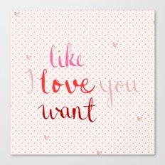 Like, Love, Want Canvas Print