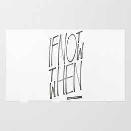 If Not Now Then When Rug