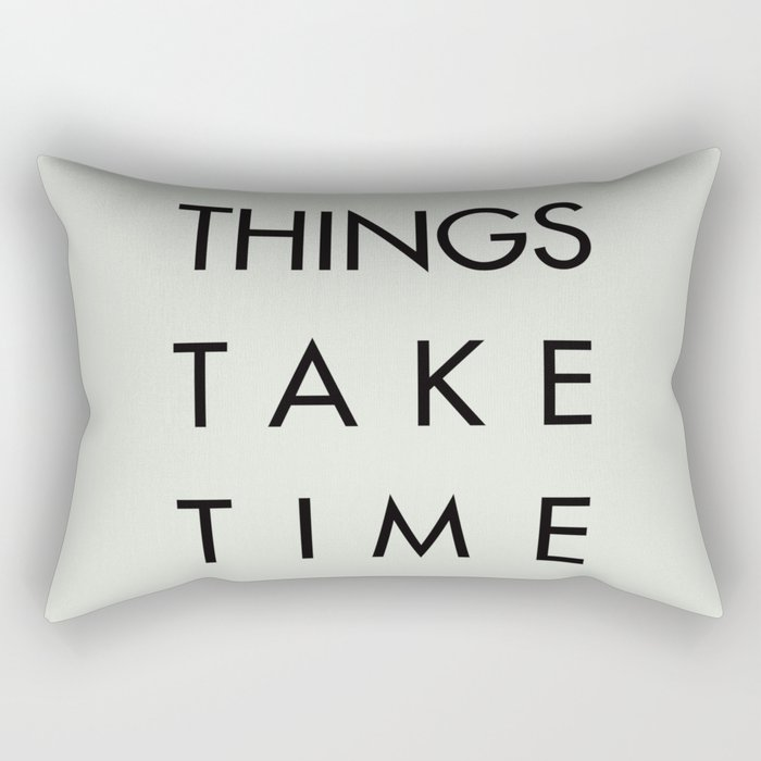 Things take time, set life goals, motivational sentence, work hard, tough times Rectangular Pillow