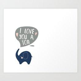 I love you a ton! Art Print