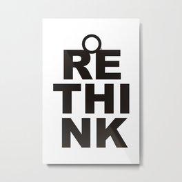 ReThink Metal Print