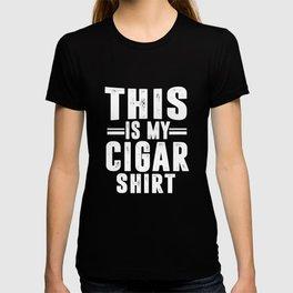 cigar cigarettes this is my cigar shirt T-shirt