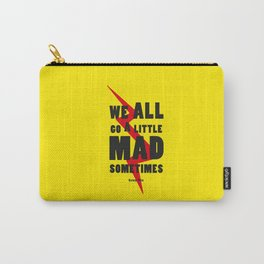 We all go a litle mad sometimes... Carry-All Pouch