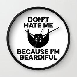 Don't Hate Me I'm Beardiful Wall Clock