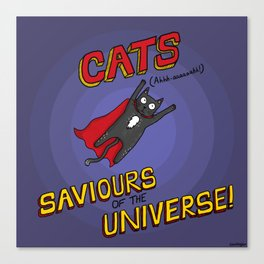 Cats - Saviours of the Universe! Canvas Print