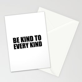 Be Kind to Every Kind Stationery Cards