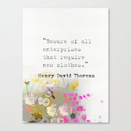 Beware of all enterprises that require new clothes. Henry David Thoreau quote Canvas Print