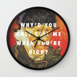 Why'd You Only Paint Me When You're High? Wall Clock
